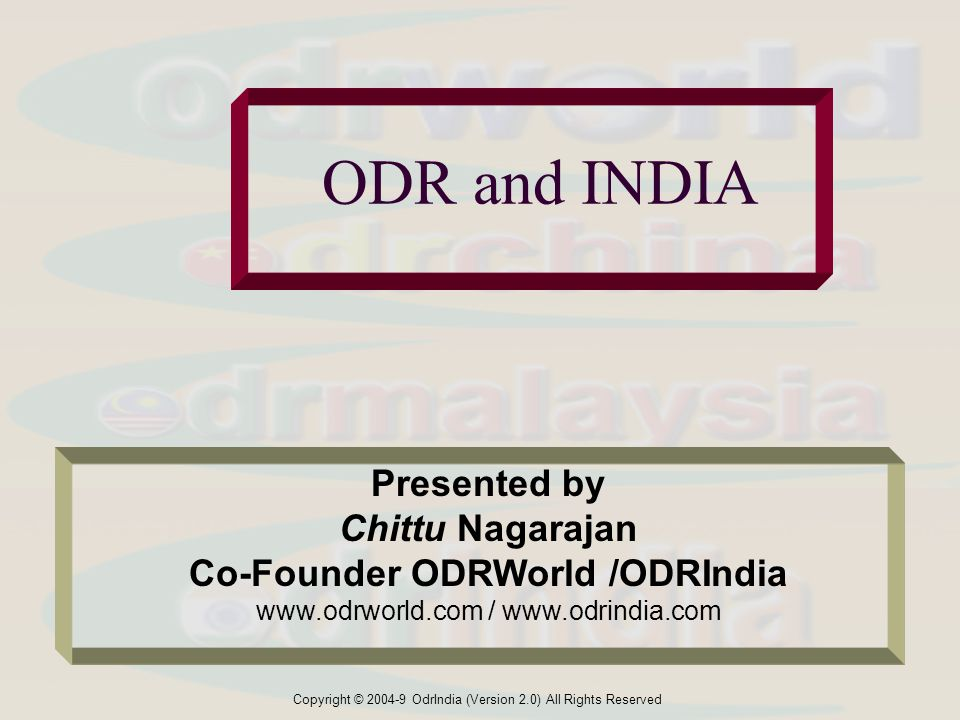 Copyright © 2004-9 OdrIndia (Version 2.0) All Rights Reserved ODR and INDIA Presented by Chittu Nagarajan Co-Founder ODRWorld /ODRIndia www.odrworld.c