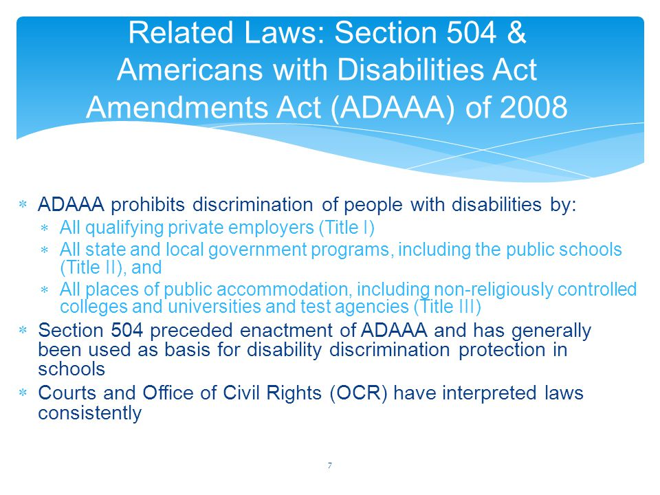  ADAAA prohibits discrimination of people with disabilities by:  All qualifying private employers (Title I)  All state and local government program