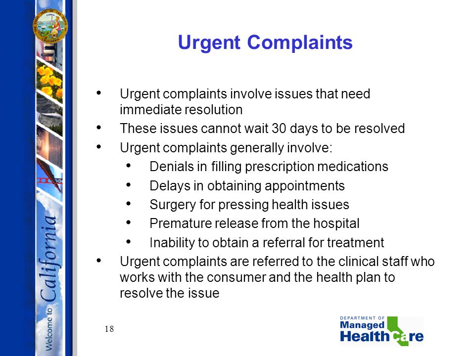 18 Urgent Complaints Urgent complaints involve issues that need immediate resolution These issues cannot wait 30 days to be resolved Urgent complaints