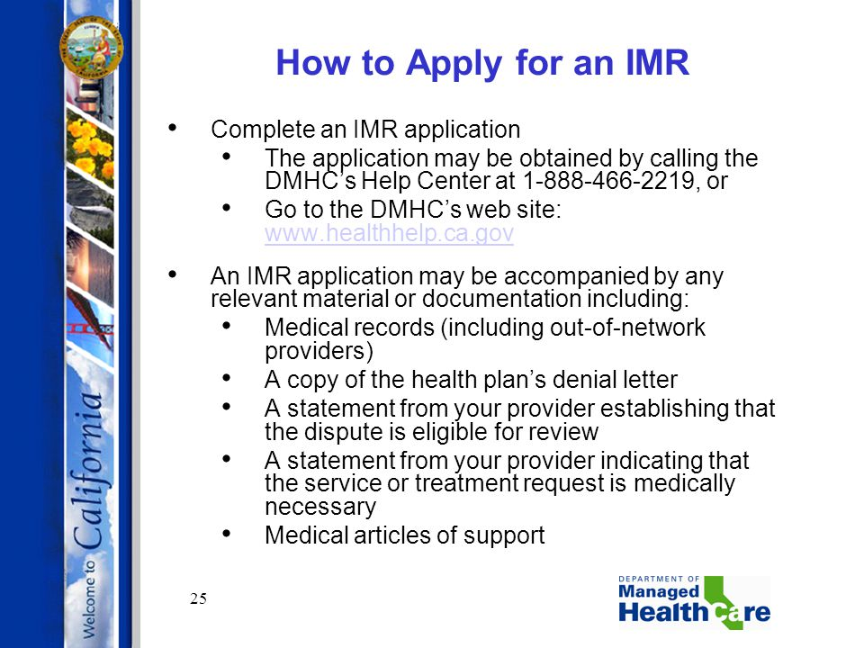 25 How to Apply for an IMR Complete an IMR application The application may be obtained by calling the DMHC's Help Center at 1-888-466-2219, or Go to t