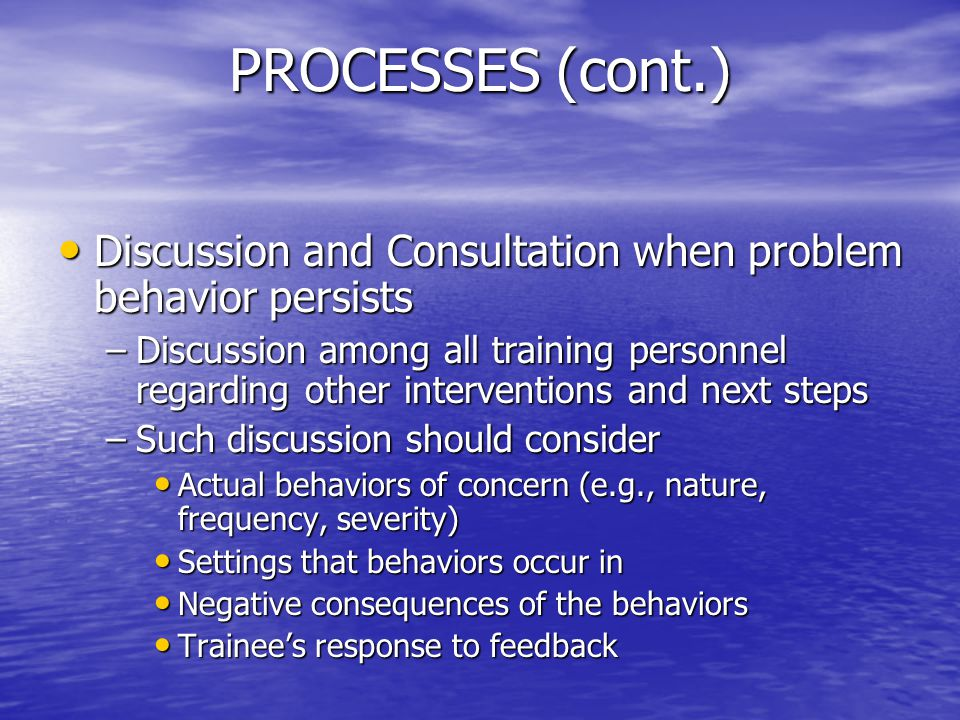 PROCESSES (cont.) Discussion and Consultation when problem behavior persists Discussion and Consultation when problem behavior persists –Discussion am