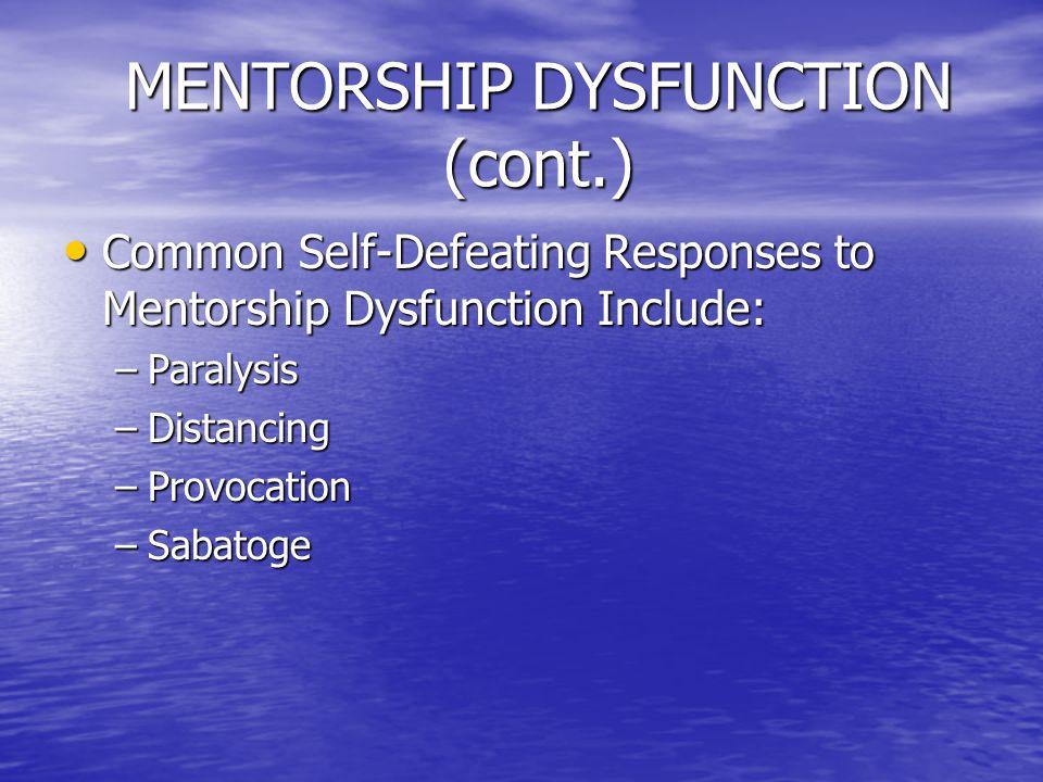 MENTORSHIP DYSFUNCTION (cont.) Common Self-Defeating Responses to Mentorship Dysfunction Include: Common Self-Defeating Responses to Mentorship Dysfun
