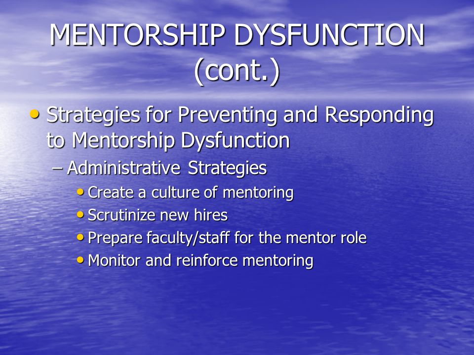 MENTORSHIP DYSFUNCTION (cont.) Strategies for Preventing and Responding to Mentorship Dysfunction Strategies for Preventing and Responding to Mentorsh