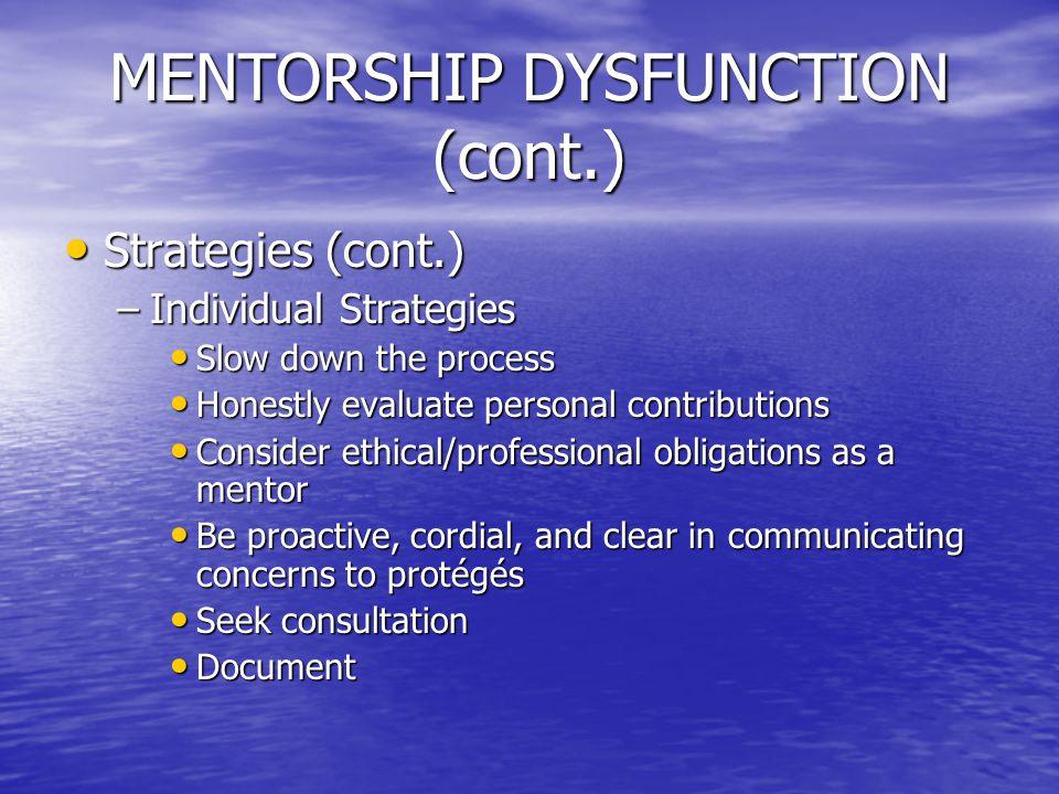 MENTORSHIP DYSFUNCTION (cont.) Strategies (cont.) Strategies (cont.) –Individual Strategies Slow down the process Slow down the process Honestly evalu