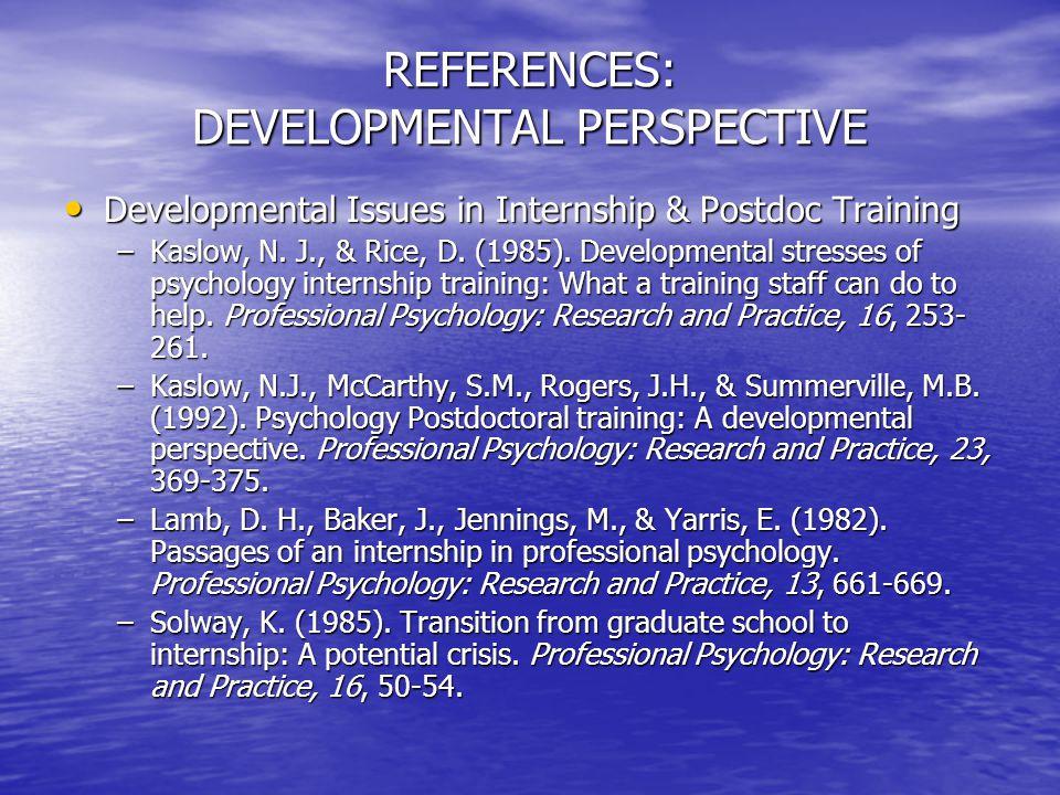REFERENCES: DEVELOPMENTAL PERSPECTIVE Developmental Issues in Internship & Postdoc Training Developmental Issues in Internship & Postdoc Training –Kas