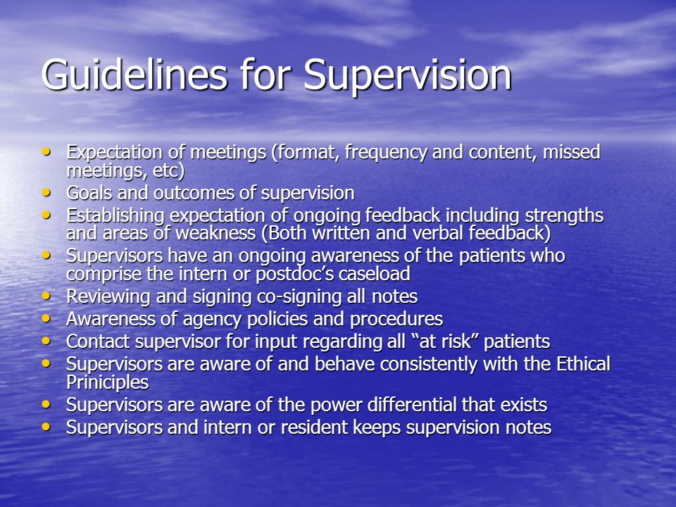 Guidelines for Supervision Expectation of meetings (format, frequency and content, missed meetings, etc) Expectation of meetings (format, frequency an
