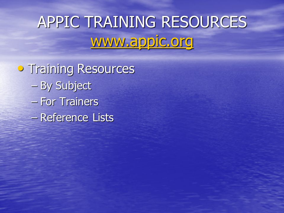APPIC TRAINING RESOURCES www.appic.org www.appic.org Training Resources Training Resources –By Subject –For Trainers –Reference Lists