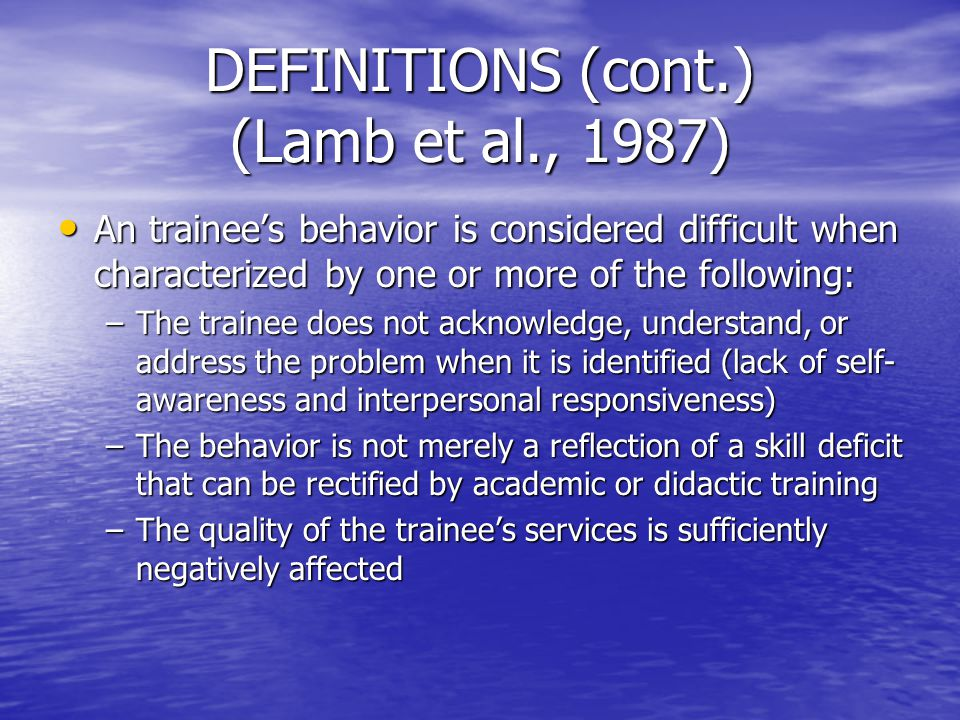 DEFINITIONS (cont.) (Lamb et al., 1987) An trainee's behavior is considered difficult when characterized by one or more of the following: An trainee's