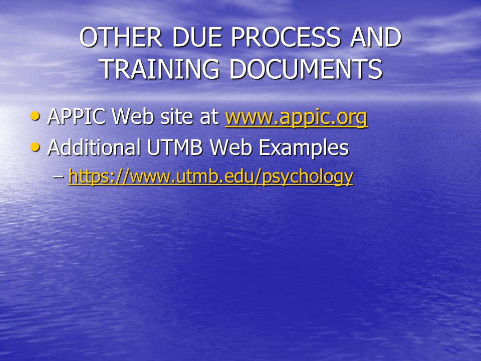 OTHER DUE PROCESS AND TRAINING DOCUMENTS APPIC Web site at www.appic.org APPIC Web site at www.appic.orgwww.appic.org Additional UTMB Web Examples Add