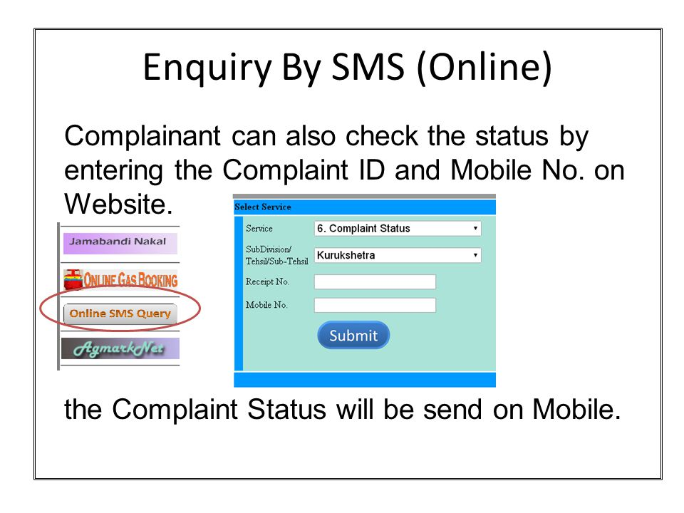 Enquiry By SMS (Online) Complainant can also check the status by entering the Complaint ID and Mobile No.