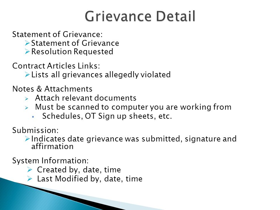 Statement of Grievance:  Statement of Grievance  Resolution Requested Contract Articles Links:  Lists all grievances allegedly violated Notes & Attachments  Attach relevant documents  Must be scanned to computer you are working from  Schedules, OT Sign up sheets, etc.
