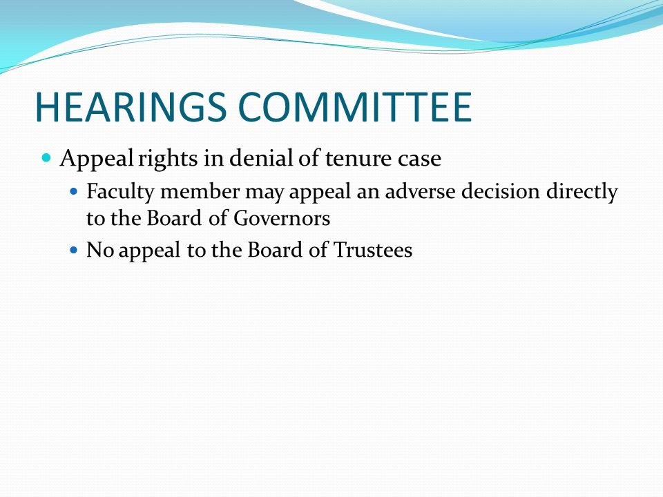 HEARINGS COMMITTEE Appeal rights in denial of tenure case Faculty member may appeal an adverse decision directly to the Board of Governors No appeal to the Board of Trustees
