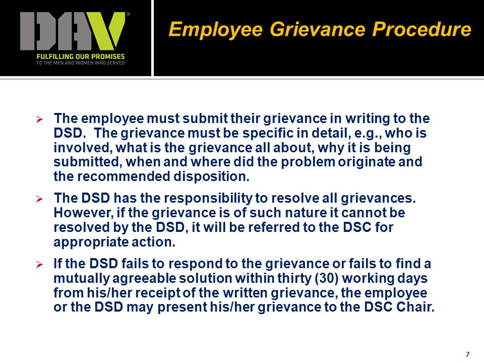 Employee Grievance Procedure 7  The employee must submit their grievance in writing to the DSD.