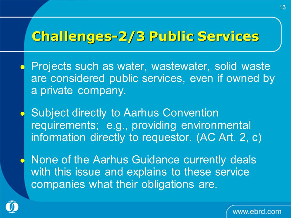     13 Challenges-2/3 Public Services Projects such as water, wastewater, solid waste are considered public services, even if owned by a private company.