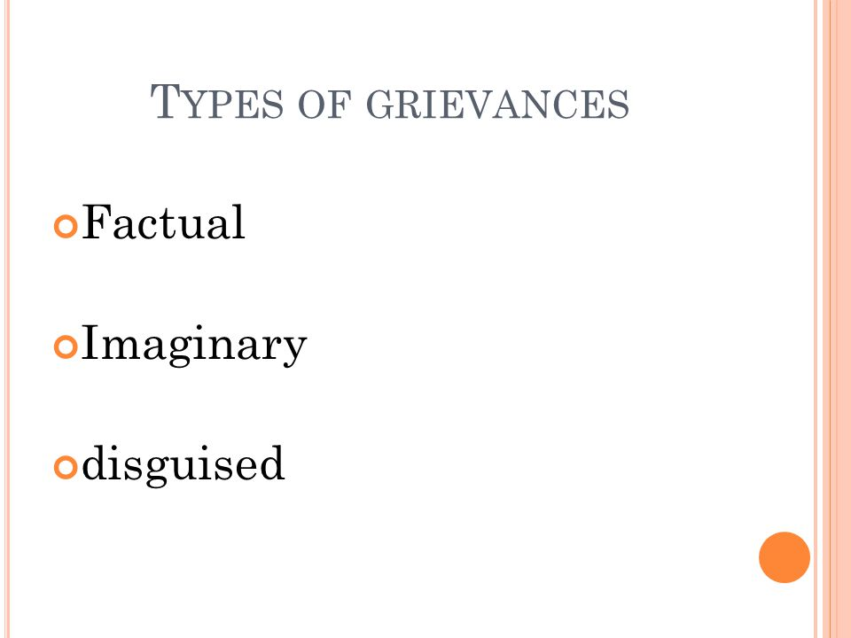 T YPES OF GRIEVANCES Factual Imaginary disguised