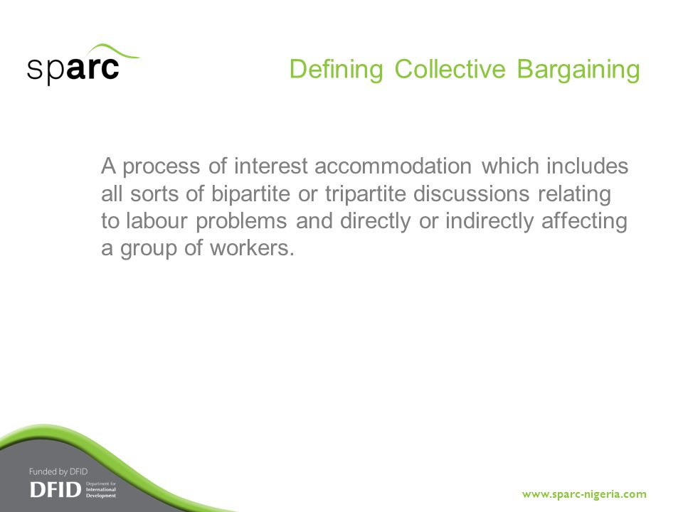www.sparc-nigeria.com A process of interest accommodation which includes all sorts of bipartite or tripartite discussions relating to labour problems and directly or indirectly affecting a group of workers.