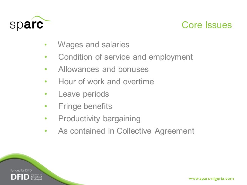 www.sparc-nigeria.com Wages and salaries Condition of service and employment Allowances and bonuses Hour of work and overtime Leave periods Fringe benefits Productivity bargaining As contained in Collective Agreement Core Issues