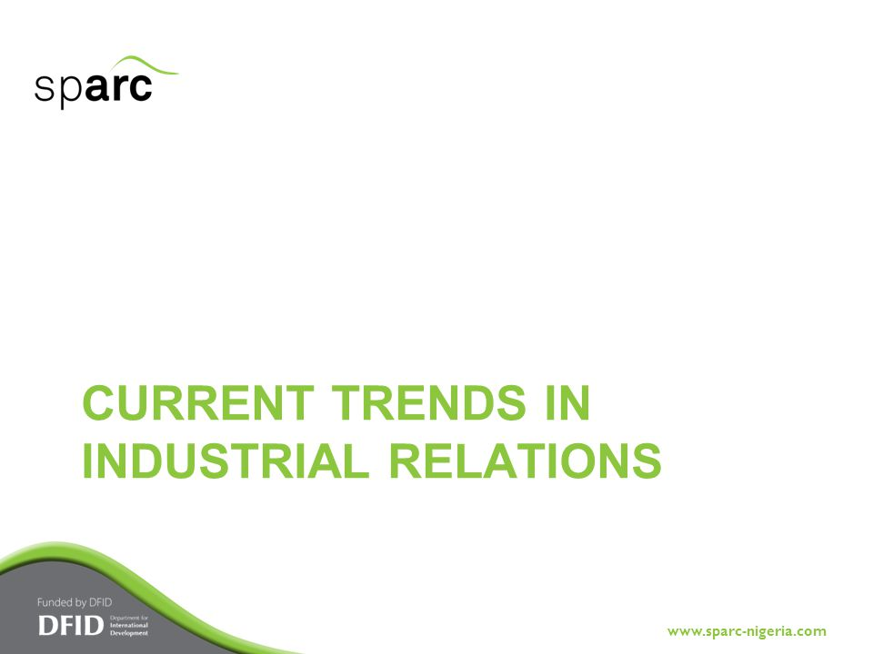 www.sparc-nigeria.com CURRENT TRENDS IN INDUSTRIAL RELATIONS