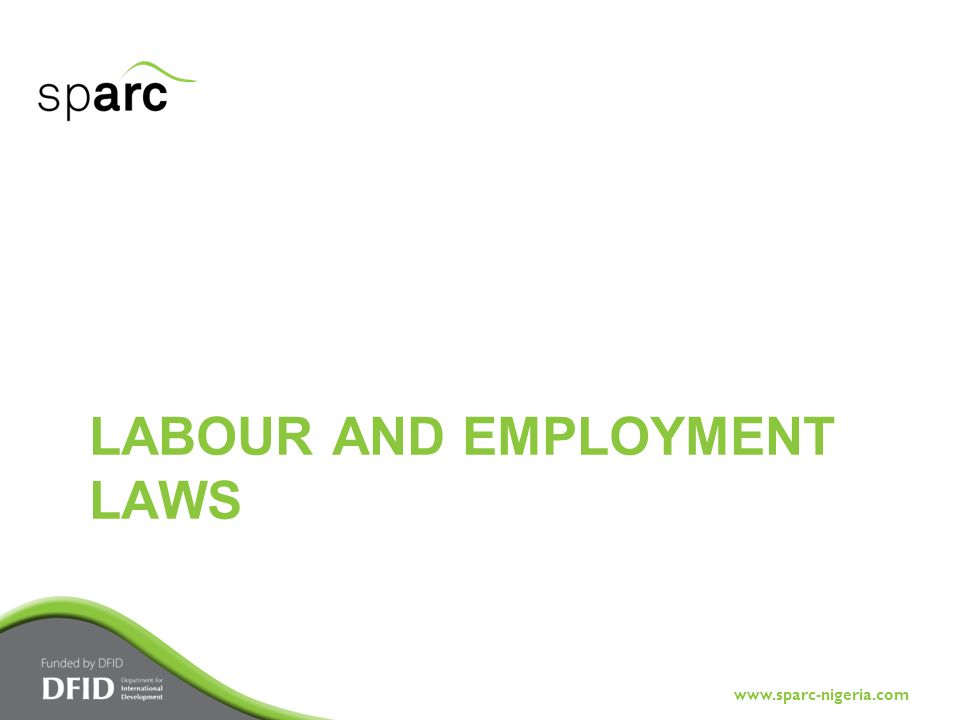 www.sparc-nigeria.com Any HR practitioner worth their salt should be familiar with the labour laws and legislations because they guide every decision concerning industrial relations practice Both national and international laws are germane to the duties of a HR officer We can only gloss over them here Labour and Employment Laws