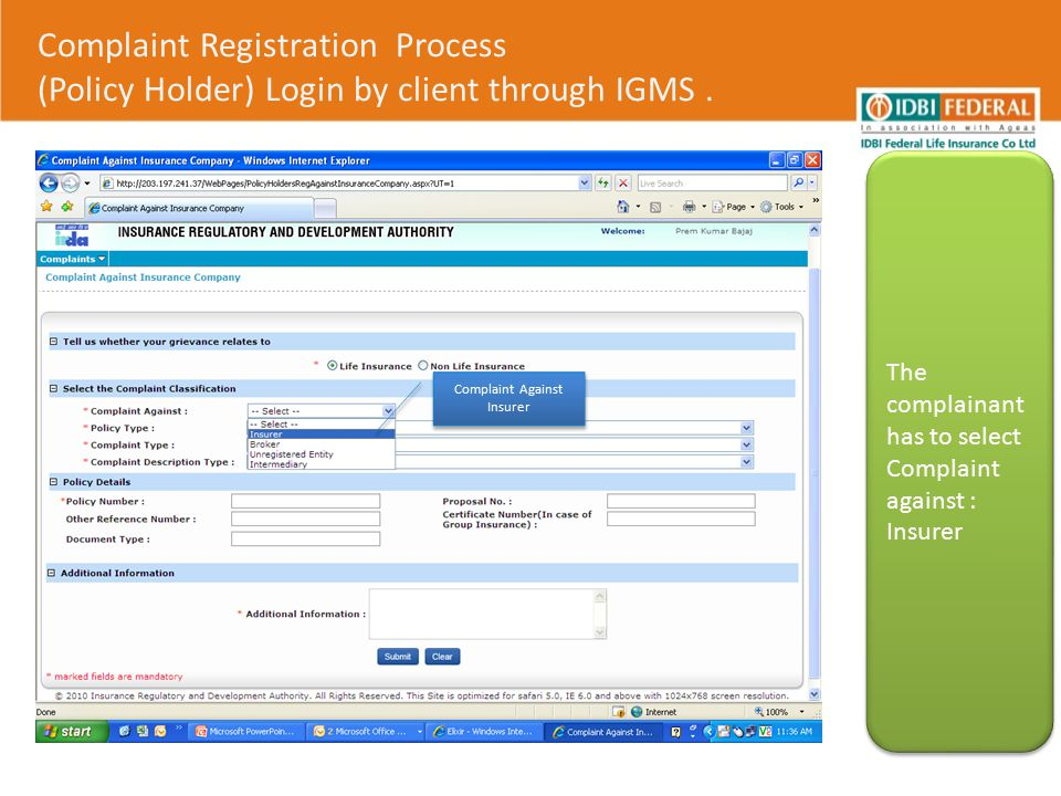 Complaint Registration Process (Policy Holder) Login by client through IGMS. The complainant has to select Complaint against : Insurer The complainant
