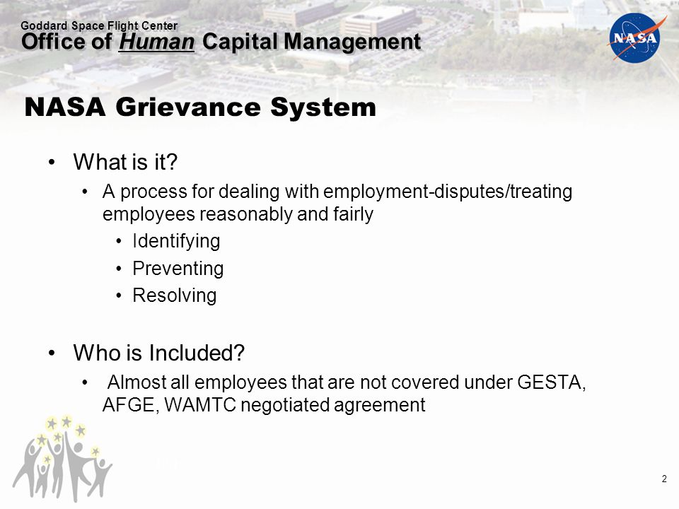 Goddard Space Flight Center Office of Human Capital Management NASA Grievance System What is it.
