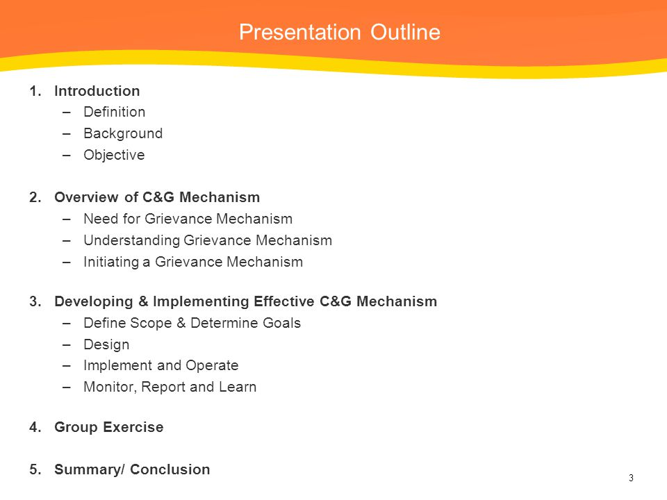 Presentation Outline 3 1.Introduction –Definition –Background –Objective 2.Overview of C&G Mechanism –Need for Grievance Mechanism –Understanding Grie