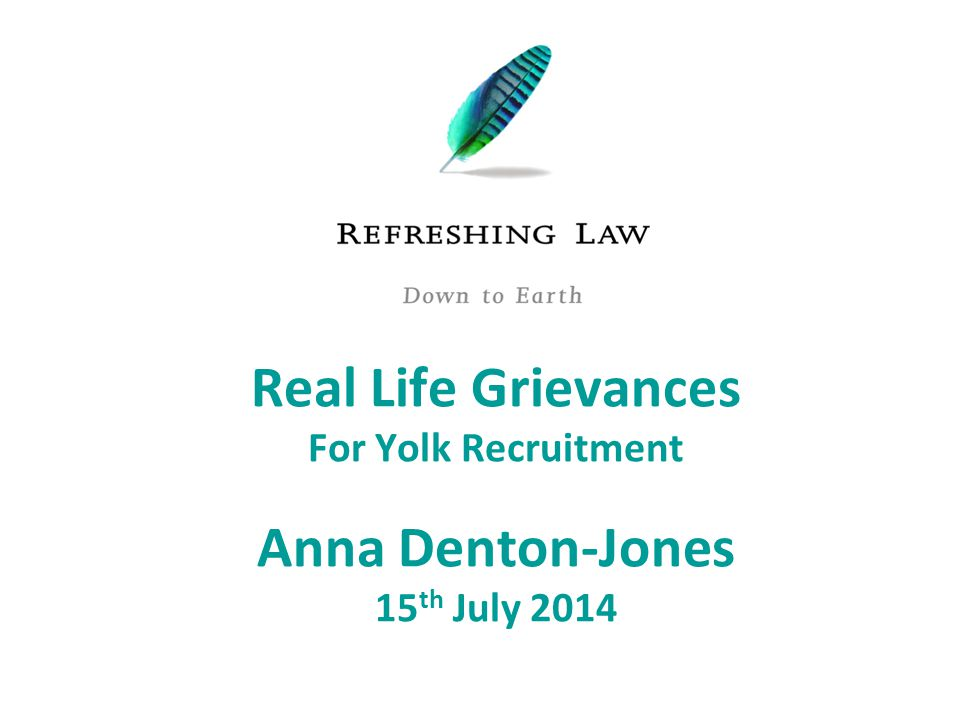 Real Life Grievances For Yolk Recruitment Anna Denton-Jones 15 th July 2014