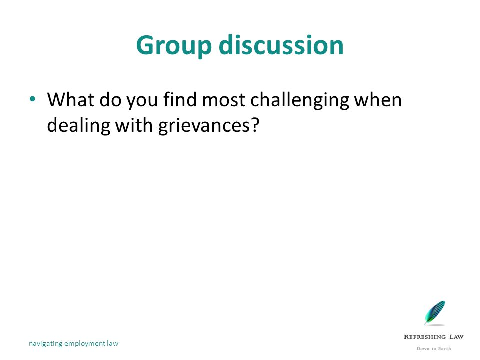 Group discussion What do you find most challenging when dealing with grievances.