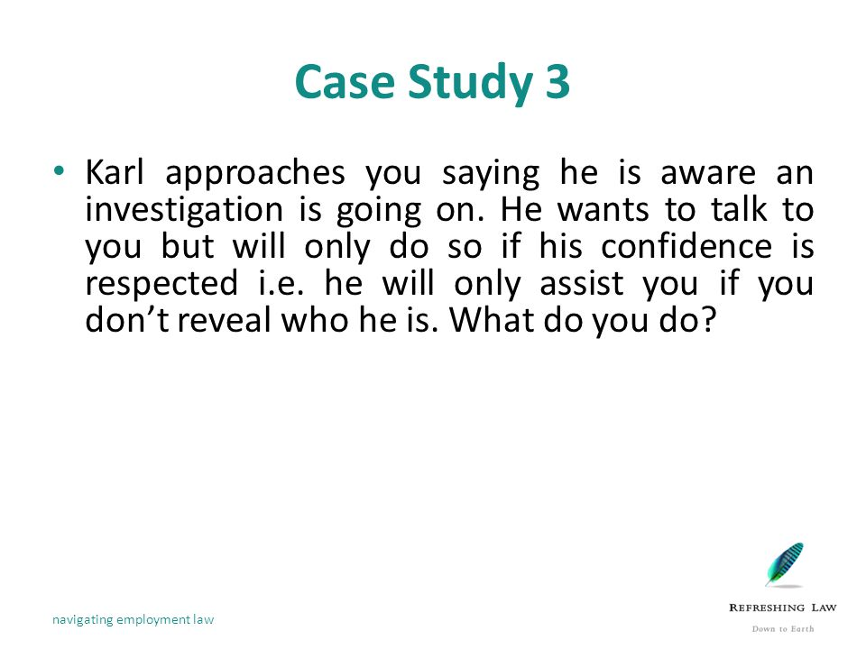 Case Study 3 Karl approaches you saying he is aware an investigation is going on.