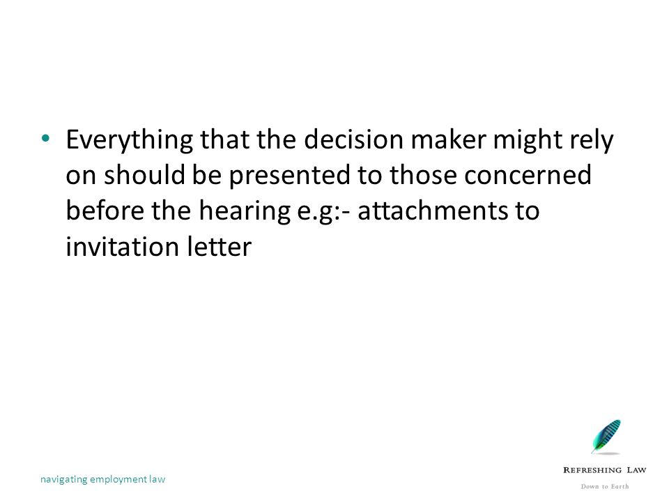 Everything that the decision maker might rely on should be presented to those concerned before the hearing e.g:- attachments to invitation letter navigating employment law