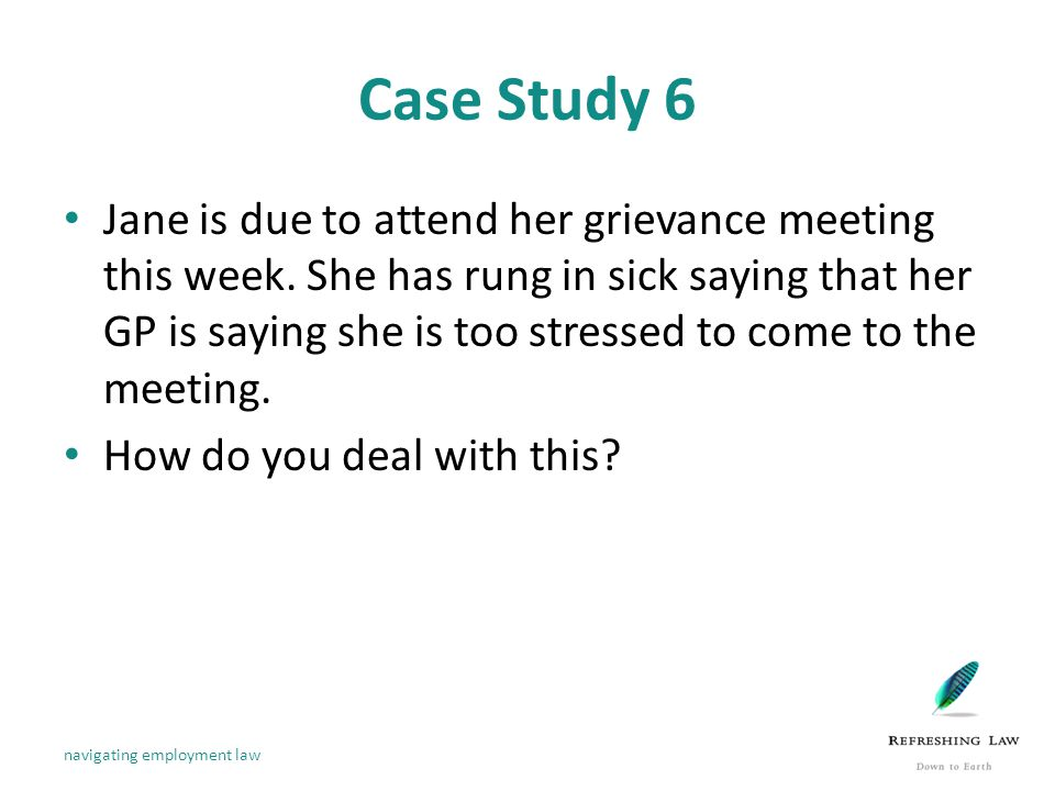 Case Study 6 Jane is due to attend her grievance meeting this week.