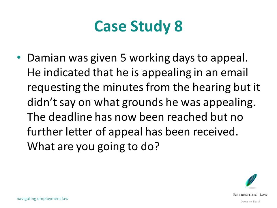 Case Study 8 Damian was given 5 working days to appeal.