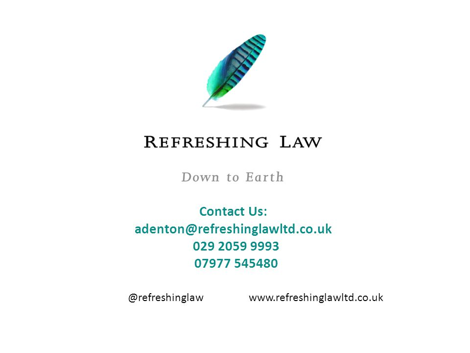 @refreshinglawwww.refreshinglawltd.co.uk Contact Us: adenton@refreshinglawltd.co.uk 029 2059 9993 07977 545480