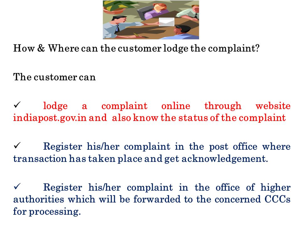 How & Where can the customer lodge the complaint? The customer can lodge a complaint online through website indiapost.gov.in and also know the status