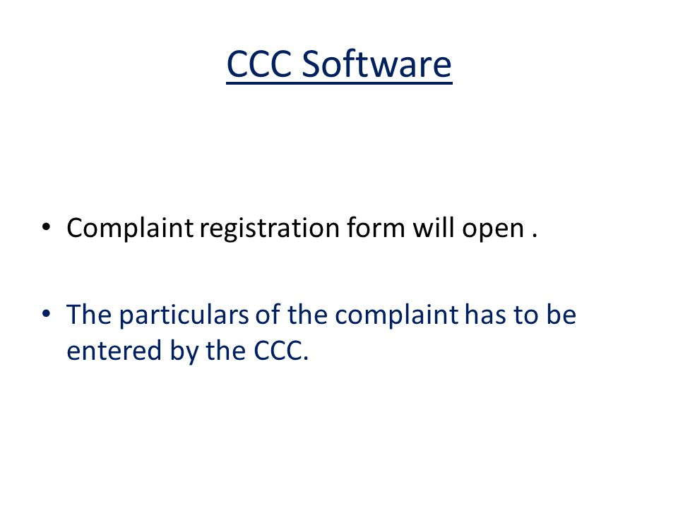 CCC Software Complaint registration form will open. The particulars of the complaint has to be entered by the CCC.