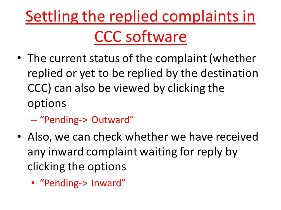 Settling the replied complaints in CCC software The current status of the complaint (whether replied or yet to be replied by the destination CCC) can