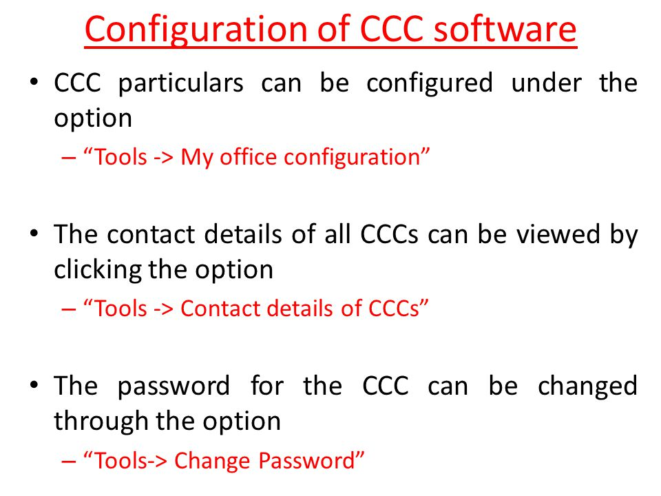"Configuration of CCC software CCC particulars can be configured under the option – ""Tools -> My office configuration"" The contact details of all CCCs"