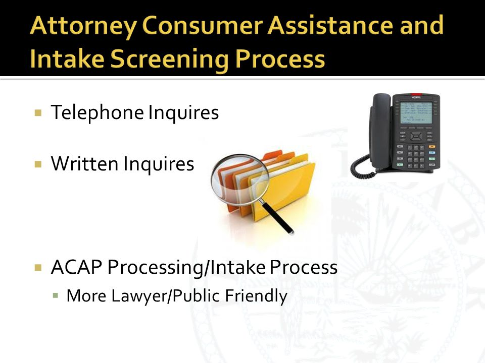  Telephone Inquires  Written Inquires  ACAP Processing/Intake Process  More Lawyer/Public Friendly
