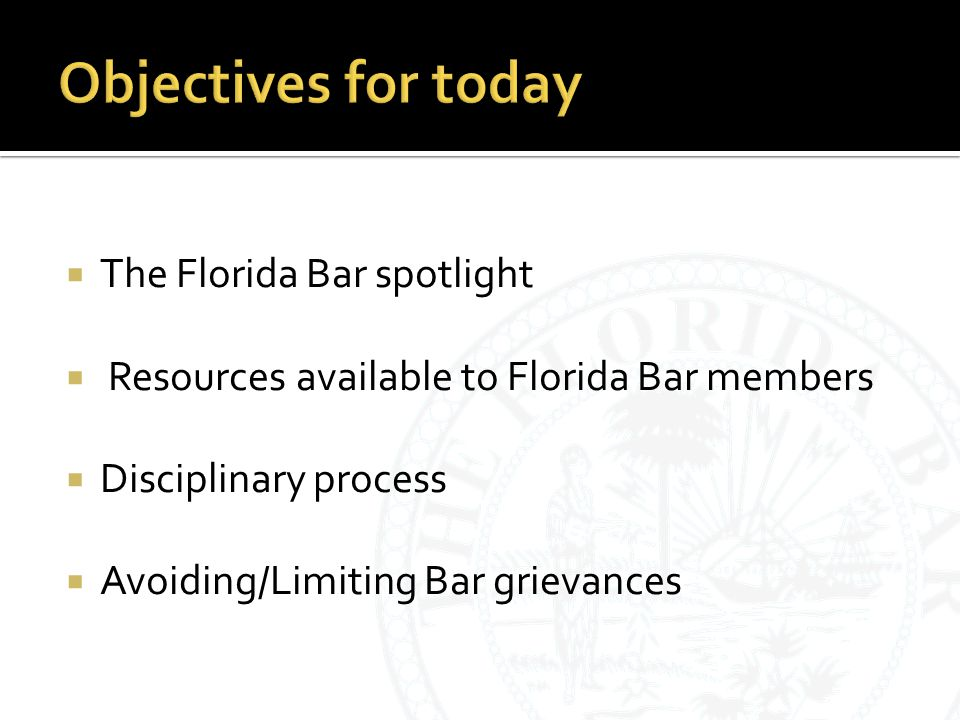  The Florida Bar spotlight  Resources available to Florida Bar members  Disciplinary process  Avoiding/Limiting Bar grievances