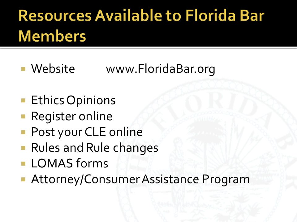  Websitewww.FloridaBar.org  Ethics Opinions  Register online  Post your CLE online  Rules and Rule changes  LOMAS forms  Attorney/Consumer Assistance Program