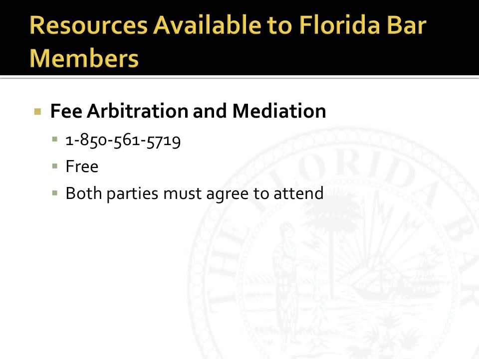  Fee Arbitration and Mediation  1-850-561-5719  Free  Both parties must agree to attend