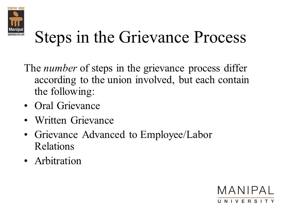 Steps in the Grievance Process The number of steps in the grievance process differ according to the union involved, but each contain the following: Or
