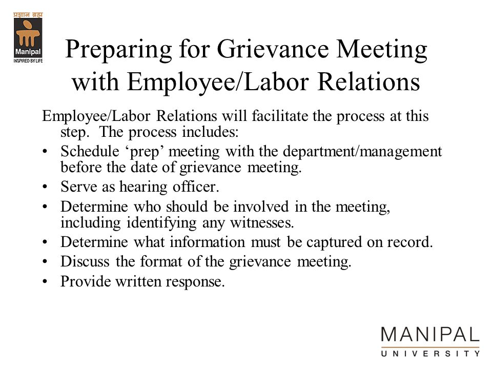 Preparing for Grievance Meeting with Employee/Labor Relations Employee/Labor Relations will facilitate the process at this step. The process includes: