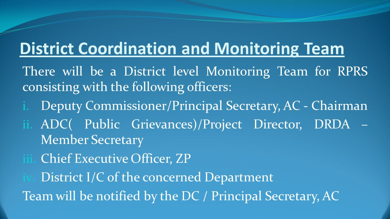 District Coordination and Monitoring Team There will be a District level Monitoring Team for RPRS consisting with the following officers: i.