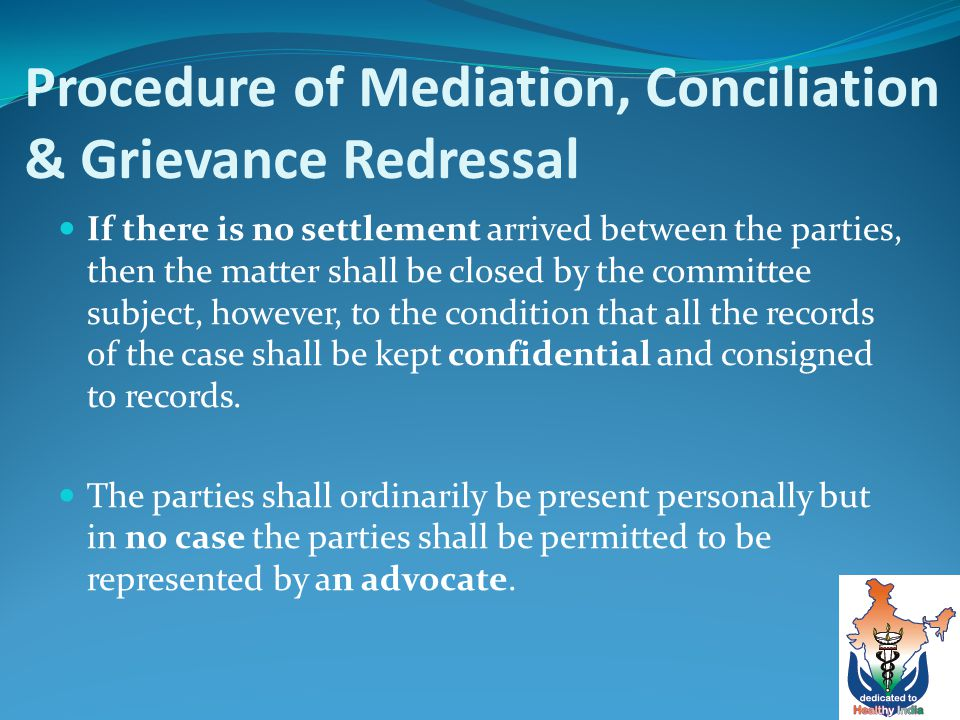 Procedure of Mediation, Conciliation & Grievance Redressal If there is no settlement arrived between the parties, then the matter shall be closed by the committee subject, however, to the condition that all the records of the case shall be kept confidential and consigned to records.