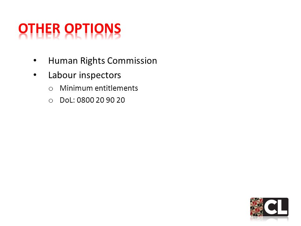 Human Rights Commission Labour inspectors o Minimum entitlements o DoL: 0800 20 90 20