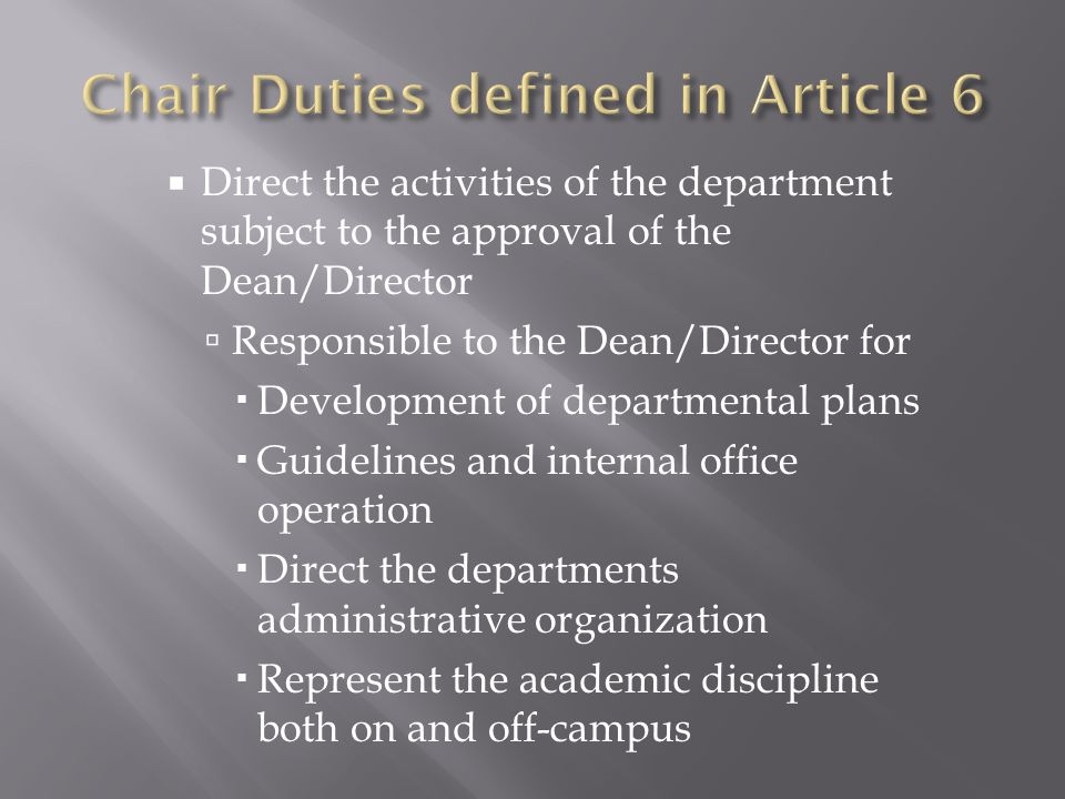  Direct the activities of the department subject to the approval of the Dean/Director  Responsible to the Dean/Director for  Development of departmental plans  Guidelines and internal office operation  Direct the departments administrative organization  Represent the academic discipline both on and off-campus