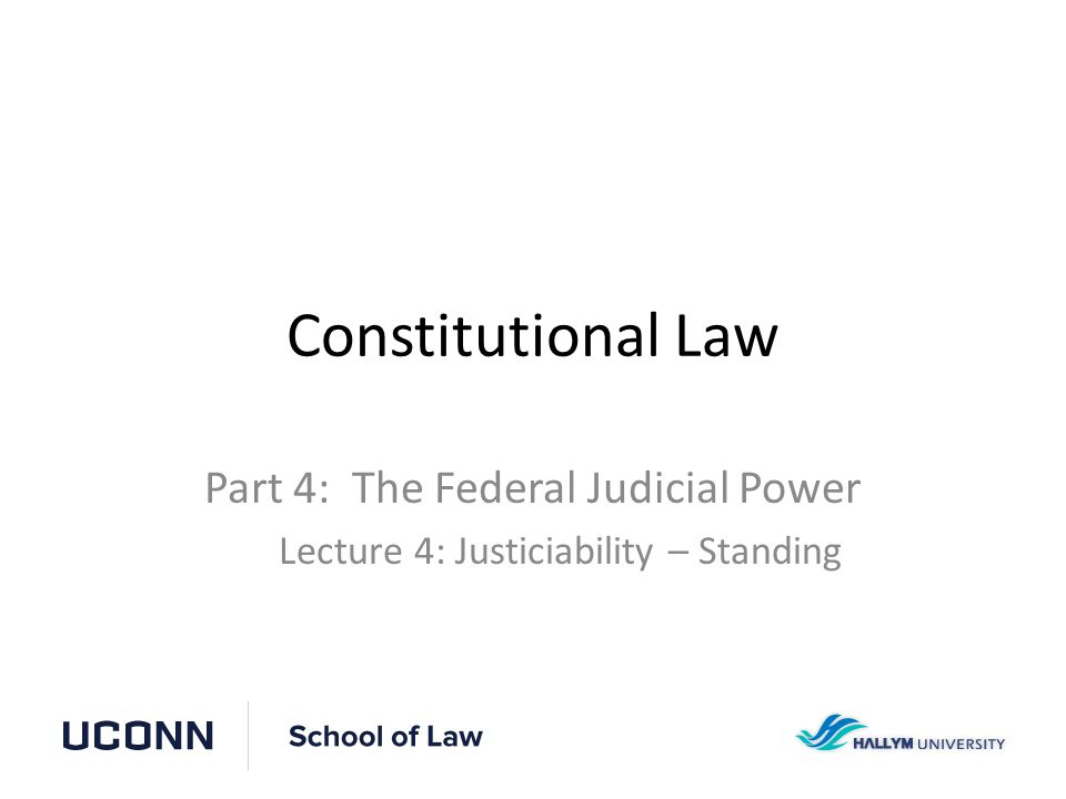 Constitutional Law Part 4: The Federal Judicial Power Lecture 4: Justiciability – Standing