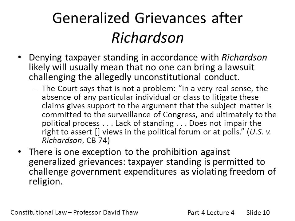 Constitutional Law – Professor David Thaw Part 4 Lecture 4Slide 10 Generalized Grievances after Richardson Denying taxpayer standing in accordance wit