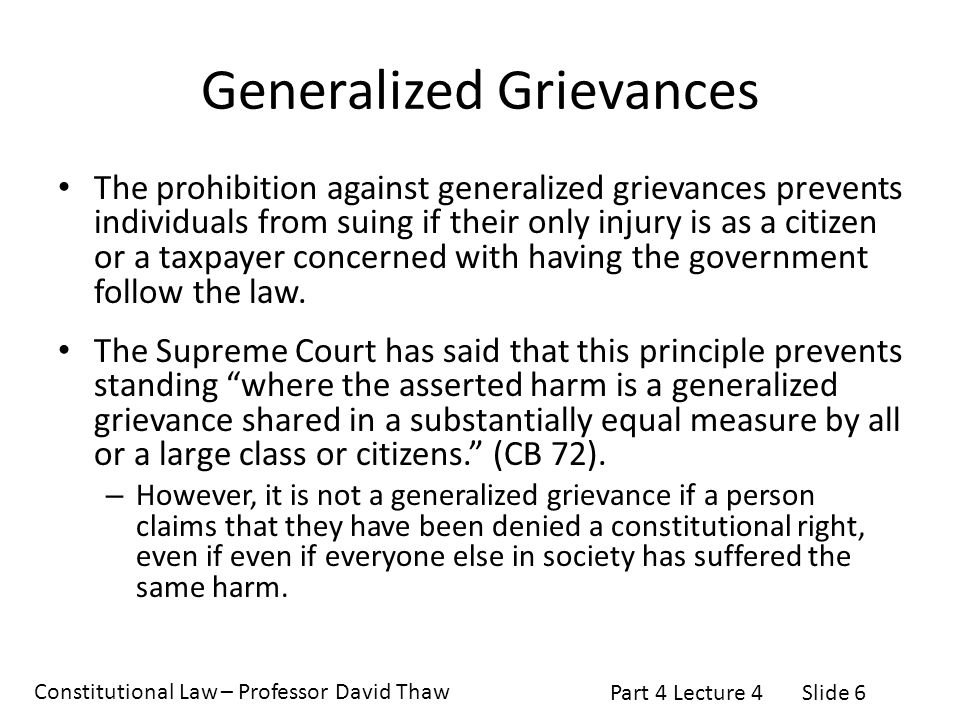 Constitutional Law – Professor David Thaw Part 4 Lecture 4Slide 6 Generalized Grievances The prohibition against generalized grievances prevents indiv